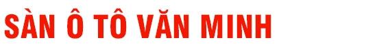 Salon Sàn Ô Tô Văn Minh - Chuyên mua bán, trao đổi, ký gửi các loại xe đã qua sử dụng