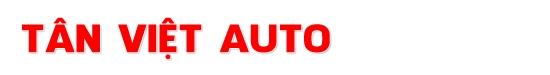 Salon Tân Việt Auto - Chuyên nhập khẩu xe mới, các dòng xe cao cấp