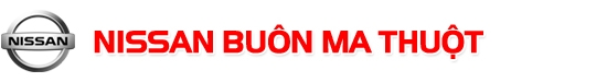 Nissan Buôn Ma Thuột - Đại lý chuyên cung cấp các dòng xe chính hãng của Nissan