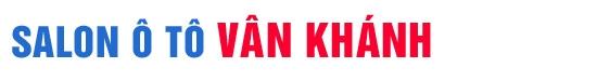 Salon Ô tô Vân Khánh - Mua bán, trao đổi, ký gửi các loại xe ô tô đã qua sử dụng