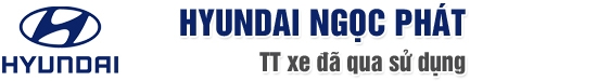 Hyundai Ngọc Phát - TT Xe đã qua sử dụng - Mua bán - trao đổi các dòng xe đã qua sử dụng