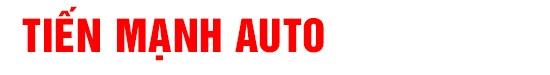 Salon Tiến Mạnh Auto - Mua bán - Trao đổi - Ký gửi các dòng xe ô tô đã qua sử dụng