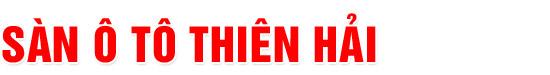 Salon Ô tô Thiên Hải - Mua bán, trao đổi các dòng xe đã qua sử dụng