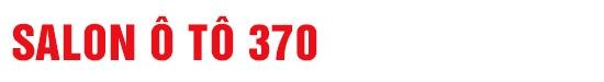 Salon Ô tô 370 - Mua bán, trao đổi, ký gửi các loại xe ô tô đã qua sử dụng
